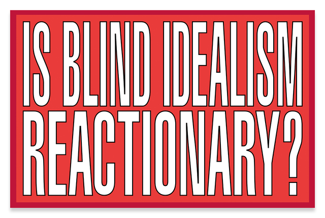 , 'Is blind idealism reactionary?,' 2011, Sprüth Magers