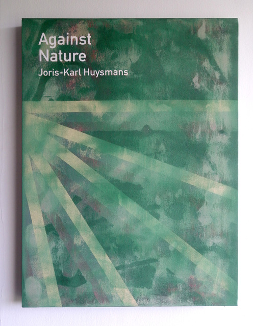 , 'Against Nature / Joris-Karl Huysmans,' 2013, Anna Schwartz Gallery