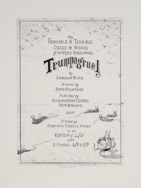 ", 'Trumpagruel #11 (colophon), From the Portfolio ""The Horrible & Terrible Deeds & Words of the Very Renowned Trumpagruel"" ,' 2017, Auckland Print Studio"