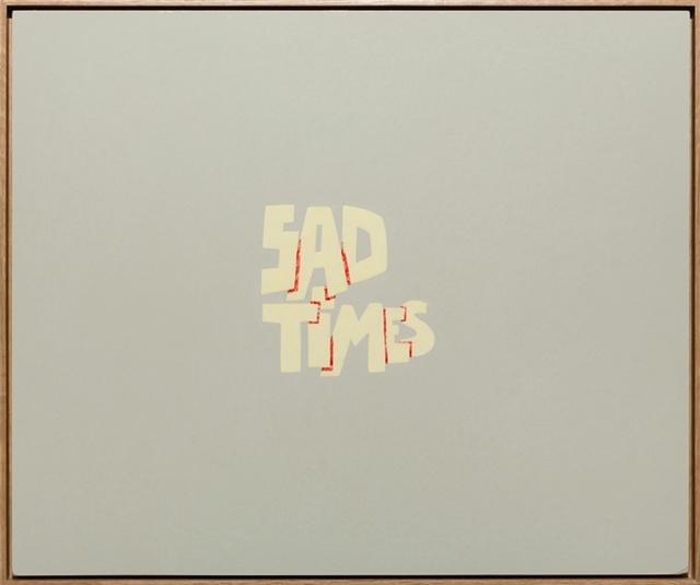 , 'Sad Times ,' 2013, Gallery Side 2