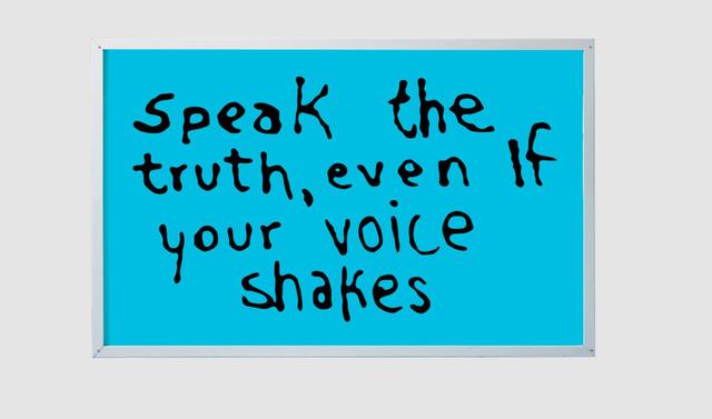 , 'Speak the Truth Even If Your voice Shakes,' 2015, PRAZ-DELAVALLADE