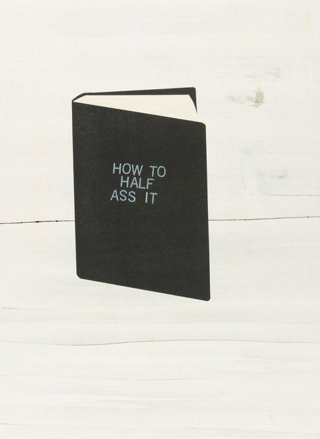 , 'How to Half Ass It,' 2017, Burnet Fine Art & Advisory