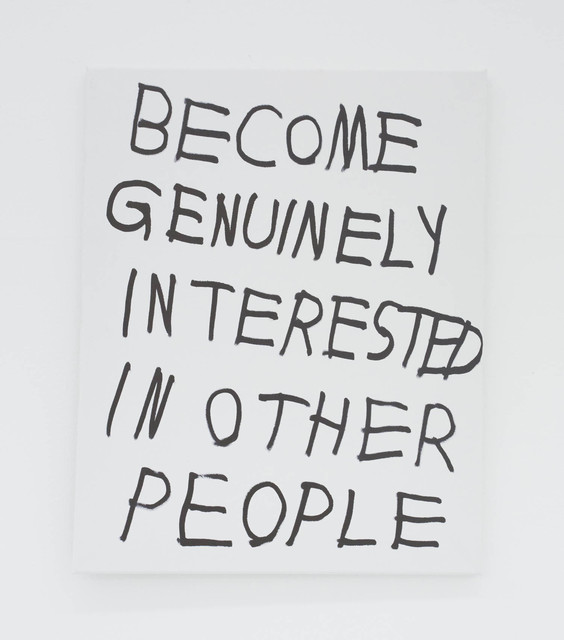 , 'BECOME GENUINELY INTERESTED IN OTHER PEOPLE,' 2016, The Hole