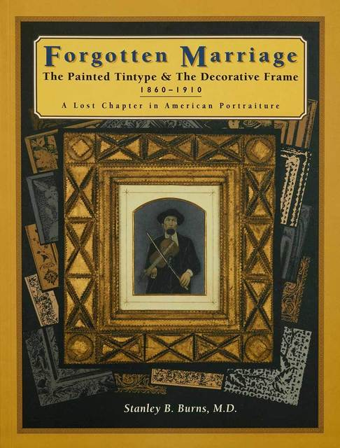 , 'Forgotten Marriage: The Painted Tintype & The Decorative Frame, 1860-1910, A Lost Chapter in American Portraiture,' 1995, The Burns Archive & Press