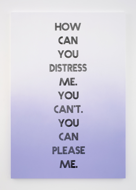 , 'How can you distress me. You can't. You can please me.,' 2015, NINO MIER GALLERY