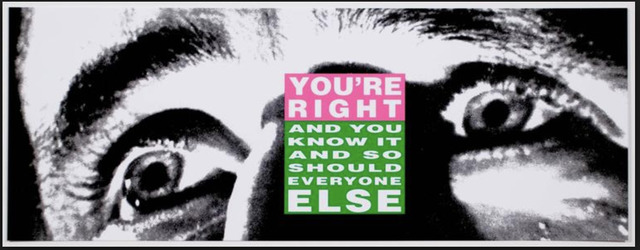 Barbara Kruger, 'You're Right (And You Know it and So Should Everyone Else)', ca. 2010, Dru Arstark Fine Art