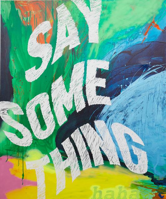 Nic Rad, 'Say Something (haha)', 2016, VICTORI+MO CONTEMPORARY