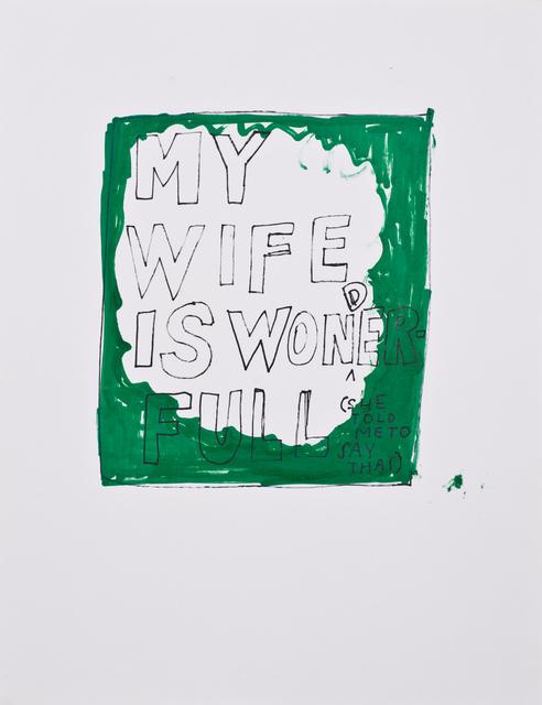 Jim Torok, 'My Wife is Wonderfull', 2015, Lora Reynolds Gallery