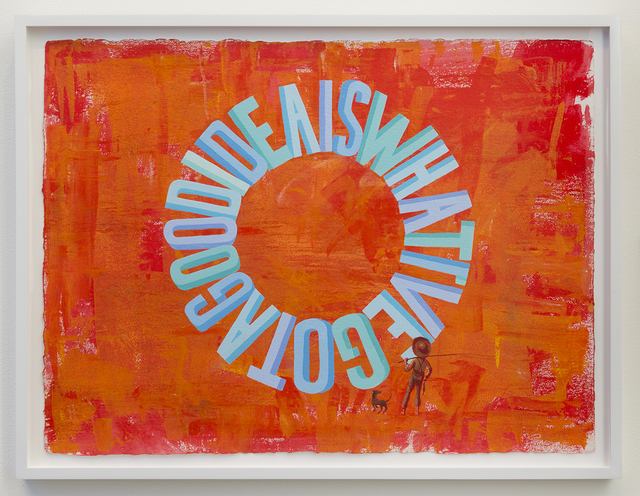 , 'A GOOD IDEA IS WHAT I'VE GOT/IS WHAT I'VE GOT A GOOD IDEA,' 2016, Joshua Liner Gallery