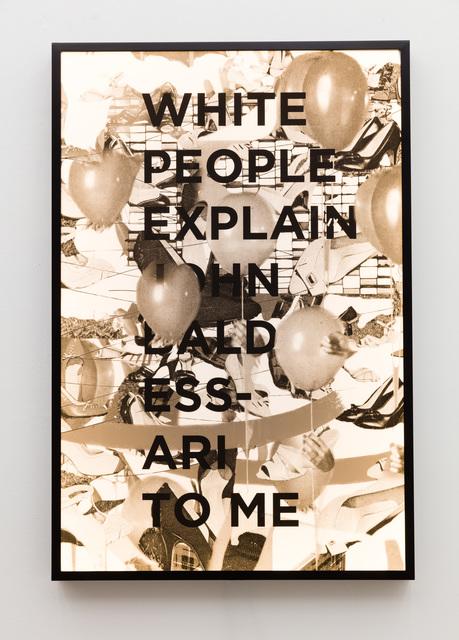 , 'White People Explain John Baldessari To Me,,' 2017, Anat Ebgi