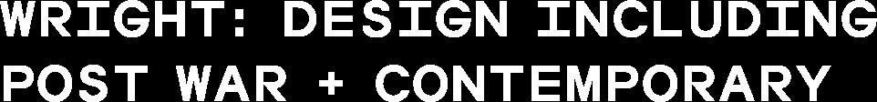 Wright: Design including Post War + Contemporary