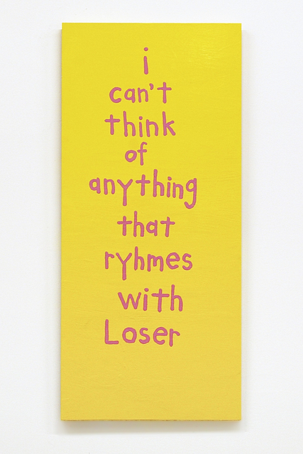, 'I Can't Think of Anything That Ryhmes with Loser,' 2016, Fleisher/Ollman