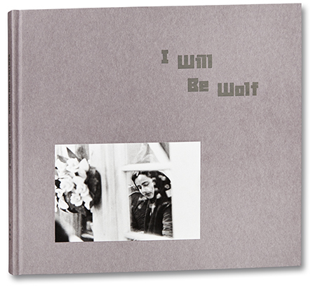 , 'I Will be Wolf [photobook],' 2017, Mack