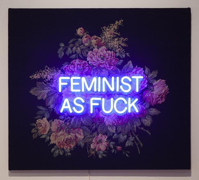 , 'Feminist as Fuck,' 2018, Nancy Hoffman Gallery
