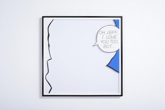 , 'Untitled (Oh, Jeff... I Love You, Too...),' 2015, Jonathan Ferrara Gallery