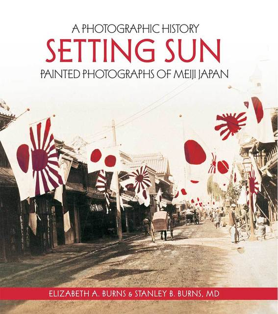 , 'Setting Sun: Painted Photographs of Meiji Japan,' 2017, The Burns Archive & Press