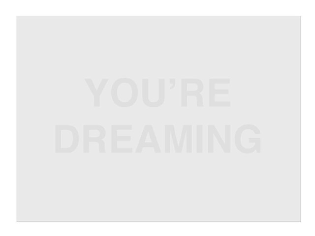 Rob Wynne, 'You're Dreaming', 2007, BAM (Brooklyn Academy of Music) Benefit Auction