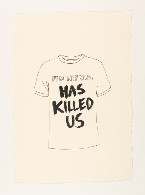 , 'feminism has killed us,' 2015, Galerie Clemens Gunzer