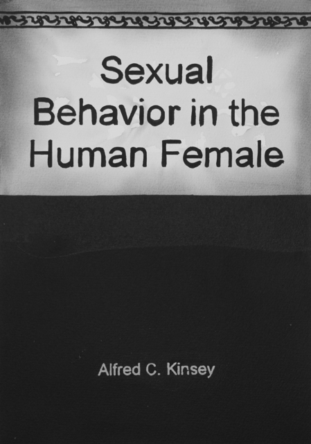 , 'When Alfred Kinsey's Sexual Behavior in the Human Female went on sale on September 14, 1953, it challenged American attitudes about women's sexual desire and its expression, and received massive coverage in the press,' 2017, Christine König Galerie