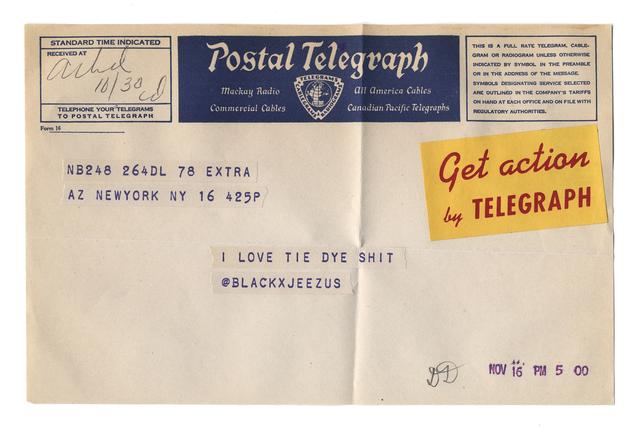 """, '@blackxjeezus from the series """"Random Tweets Reformatted as Telegrams"""",' 2014, Catharine Clark Gallery"""