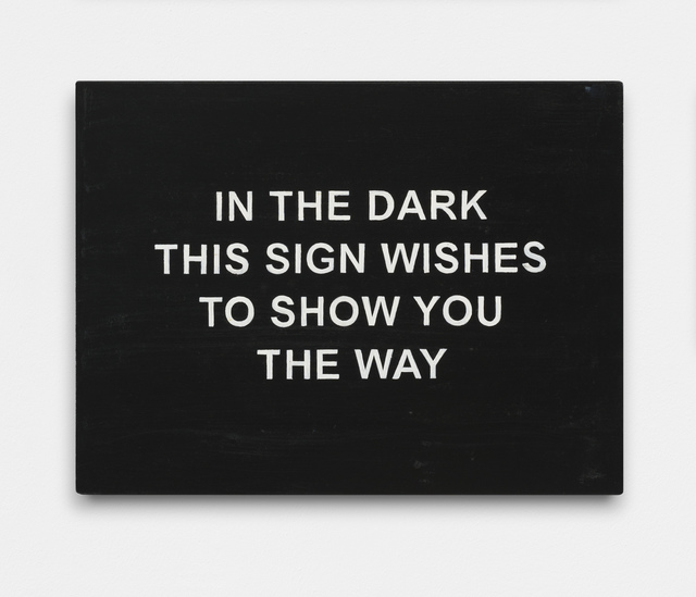 , 'IN THE DARK THIS SIGN WISHES TO SHOW YOU THE WAY,' 2016, carlier | gebauer