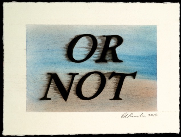 Ed Ruscha, 'OR NOT', 2016, Choice Works: Benefit Auction 2017