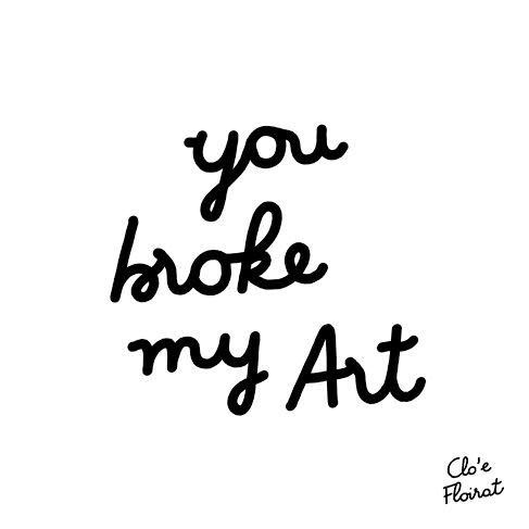 You broke my art
