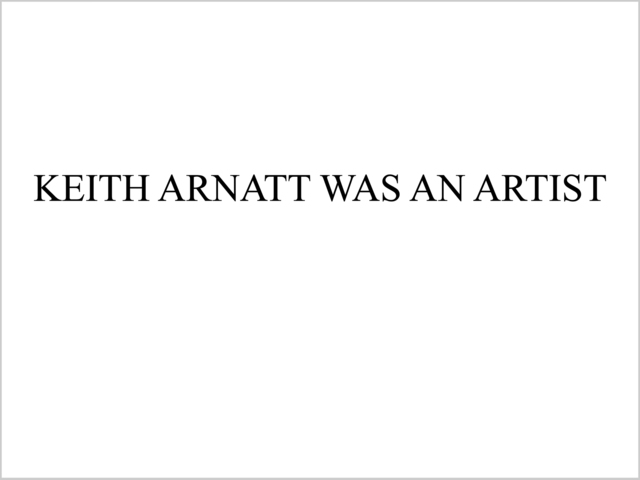 , 'Keith Arnatt was an Artist,' 2010, Ingleby Gallery