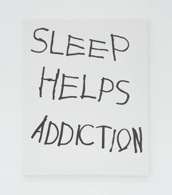 , 'SLEEP HELPS ADDICTION,' 2016, The Hole