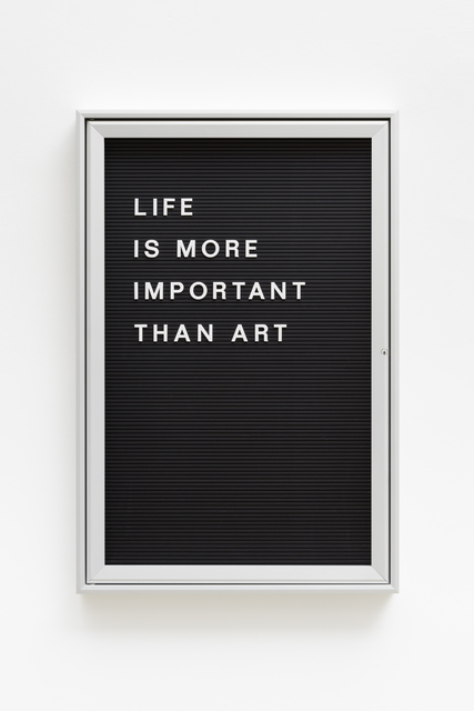 , 'Untitled (Life is more important than art),' 2012-2016, Barbara Gross