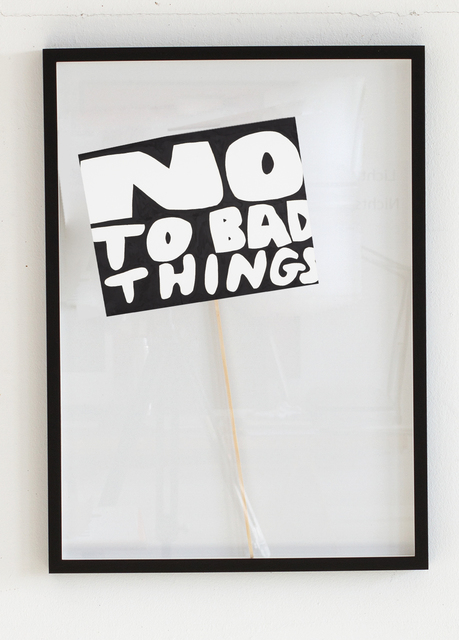 , 'no to bad things,' 2015, galerie burster