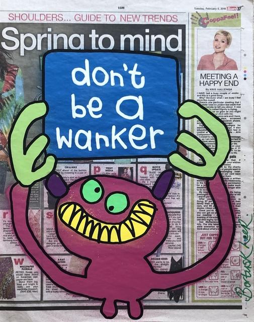 Bortusk Leer, 'Don't Be A Wanker', 2019, Vintage Deluxe