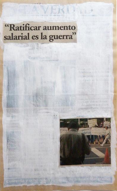 """, 'Serie La verdad no es noticia (""""Ratificar aumento salarial es la guerra""""),' 2016, Carmen Araujo Arte"""