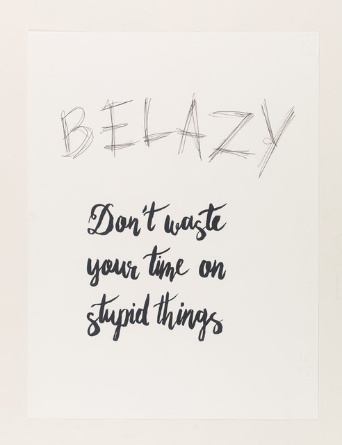 , 'be lazy, don't waste your time on stupid things,' 2015, Galerie Clemens Gunzer