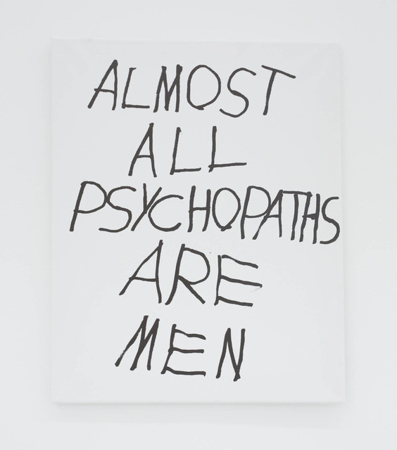, 'ALMOST ALL PSYCHOPATHS ARE MEN,' 2016, The Hole
