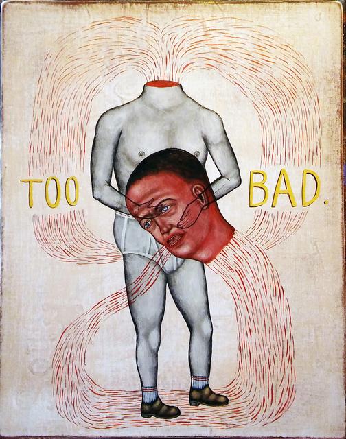, 'Too Bad,' 2017, George Billis Gallery
