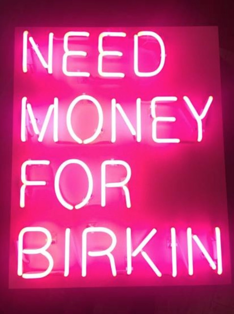, 'Need Money For Birkin,' 2016, Art Angels