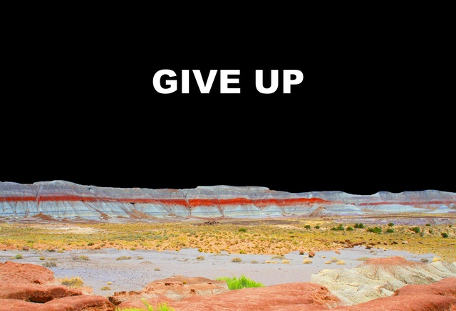, 'Give Up,' 2014, Less is More Projects
