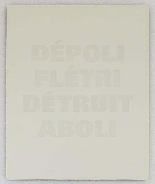 , 'DEP0LI/FLETRI/DETRUIT/ ABOLI (T.A. IV.11),' 1986-1991, Mai 36 Galerie