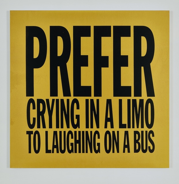 , 'PREFER CRYING IN A LIMO  TO LAUGHING ON A BUS,' 2016, Cahiers d'Art