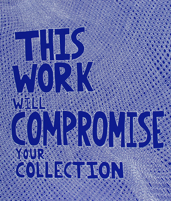 , 'This Work Will Compromise Your Collection,' 2014, Garis & Hahn