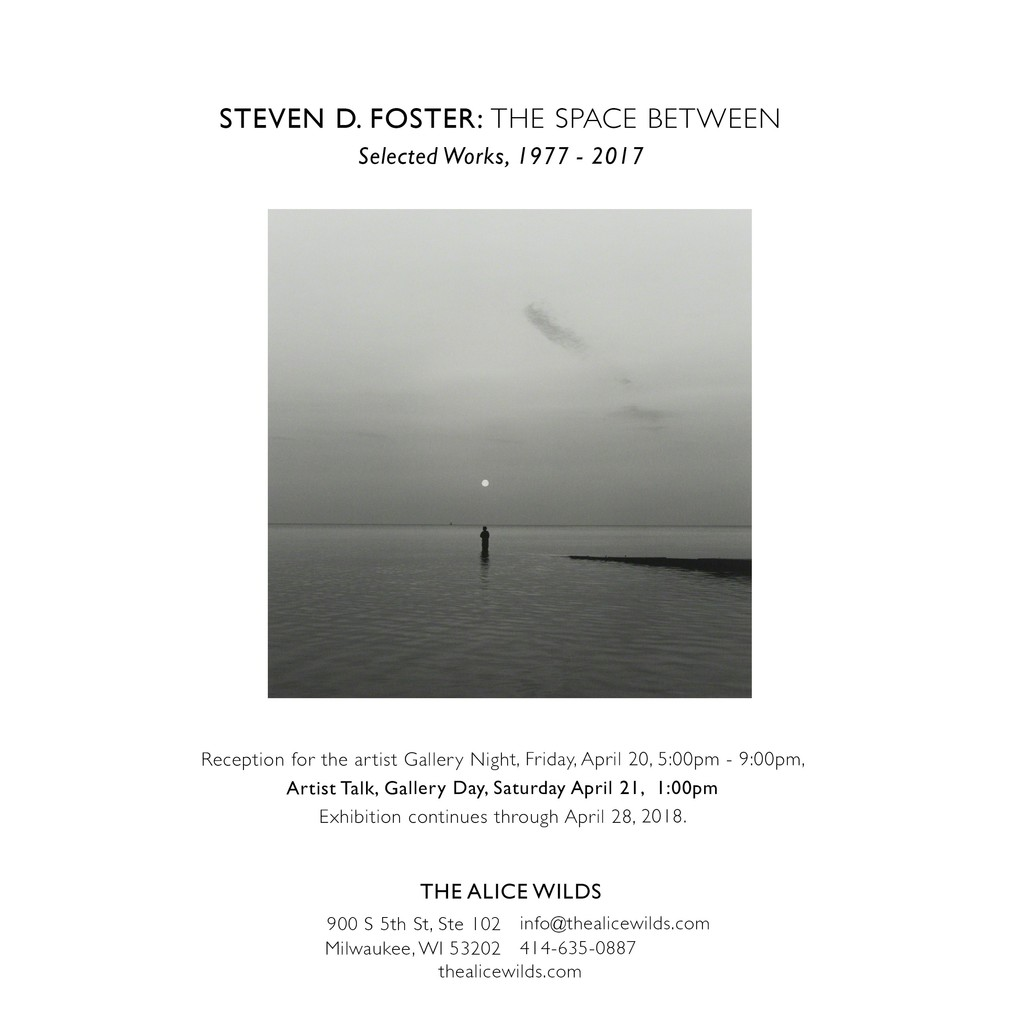 STEVEN D. FOSTER: The Space Between, Selected Works, 1977-2017