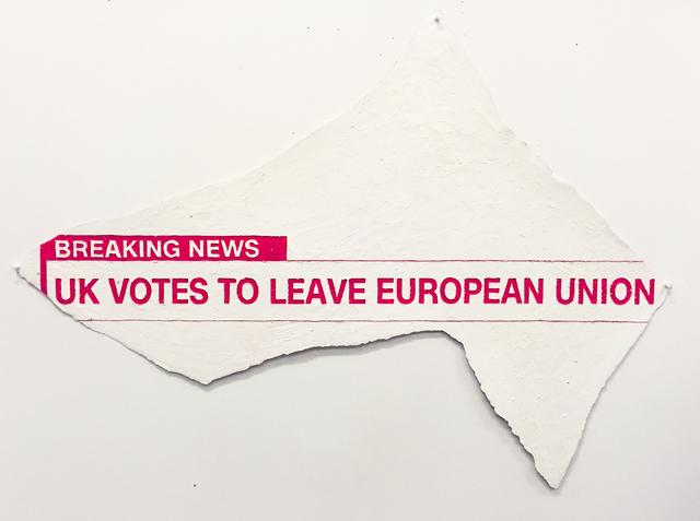 , 'UK Votes to Leave European Union,' 2016, Galerie Sabine Knust