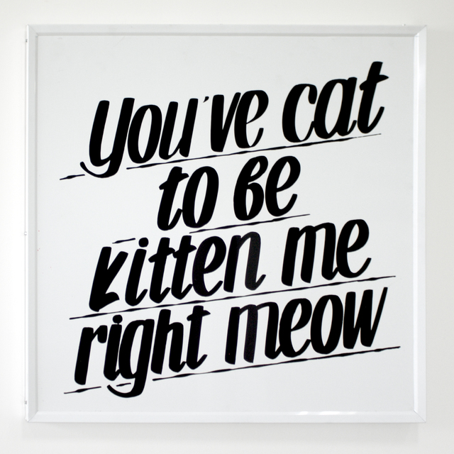 , 'You've Cat To Be Kitten Me Right Meow,' 2016, Ochi Projects