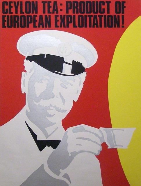 , 'Ceylon Tea: Product of European Exploitation!,' 1972, Rena Bransten Gallery