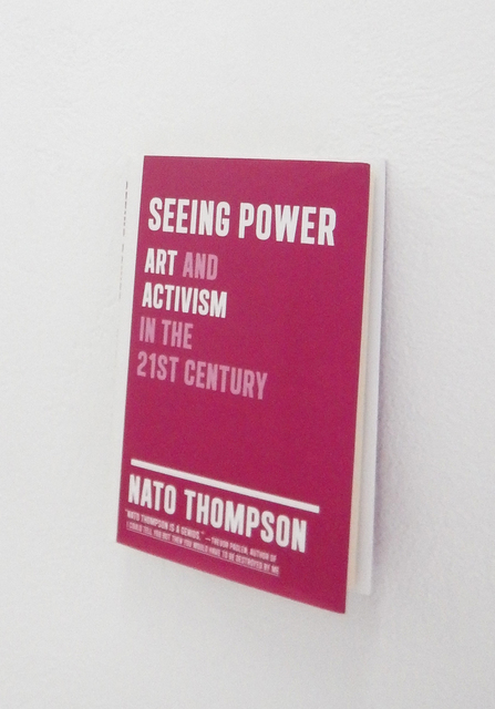 Nato Thompson, 'Seeing Power: Art and Activism in the Twenty-first Century', 2014, IFAC Arts
