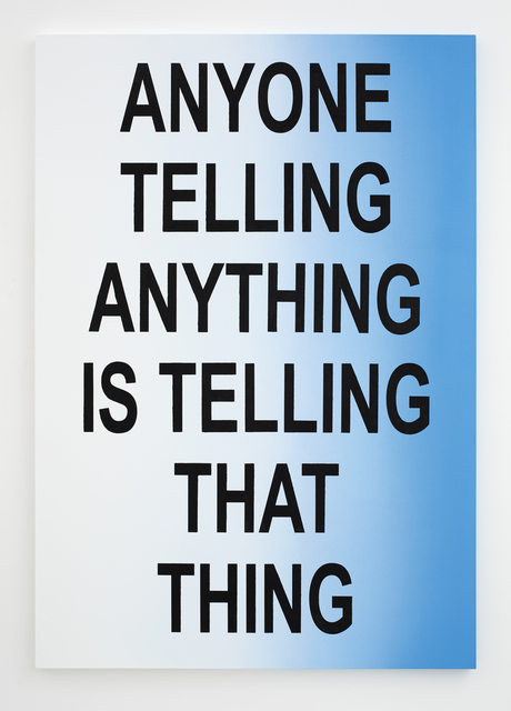 , 'ANYONE TELLING ANYTHING IS TELLING THAT THING,' 2015, MIER GALLERY
