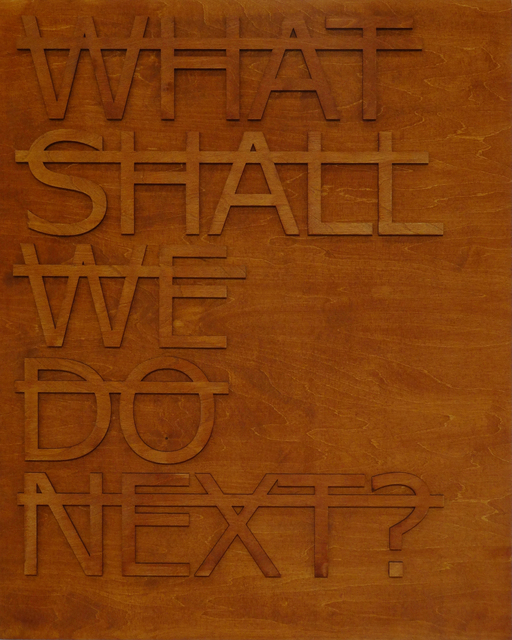 , 'Untitled (WHAT SHALL WE DO NEXT?),' 2014, Fabien Castanier Gallery