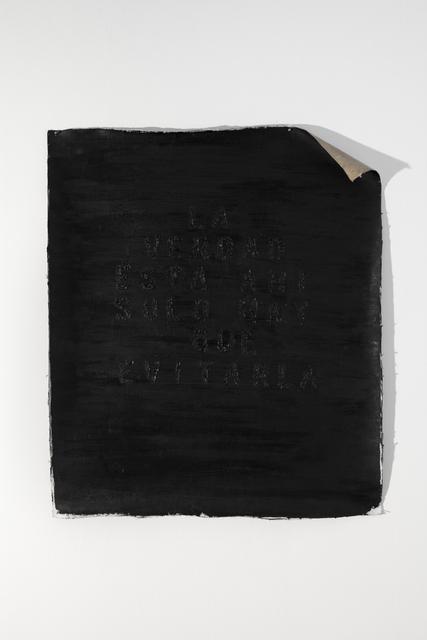 , 'Untitled (La verdad está ahí, sólo hay que evitarla),' 2014, Cosmocosa