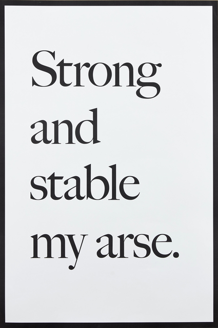 Jeremy Deller, 'Strong and Stable my Arse', 2017, Print, Screenprint poster on 115gsm smooth wove, Roseberys